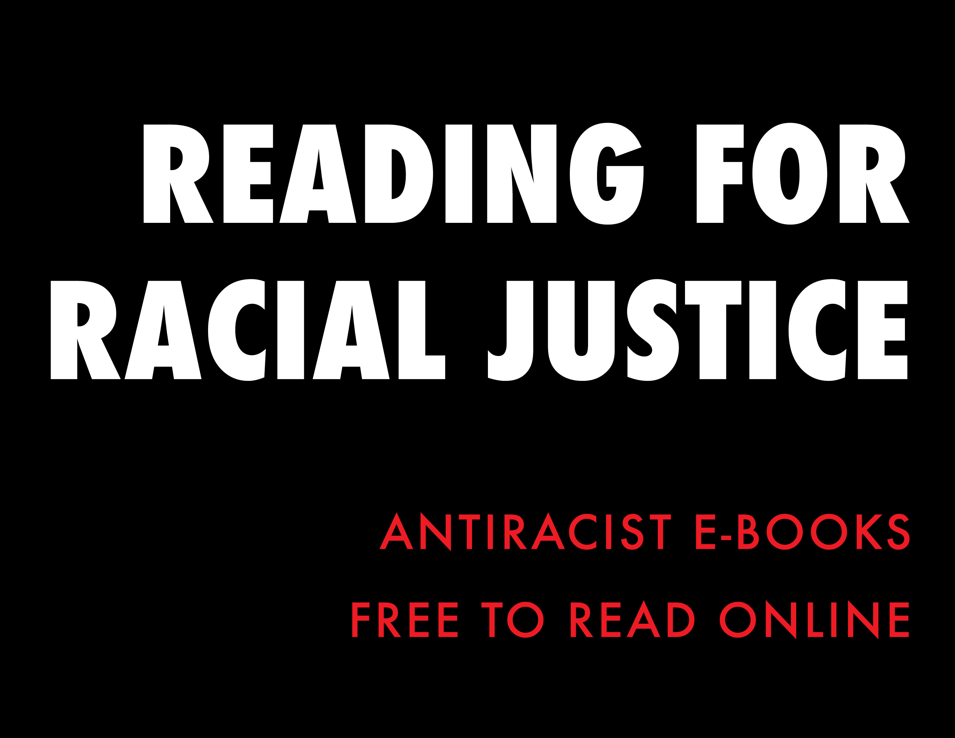 White and white text against a black background: Reading for radical justice; antiracist e-books free to read online