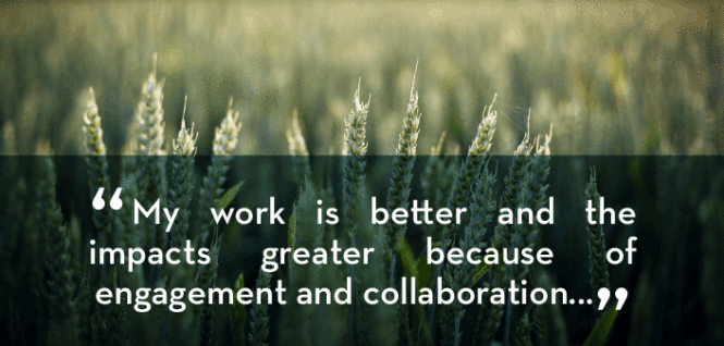 """My work is better and the impacts greater because of engagement and collaboration..."""